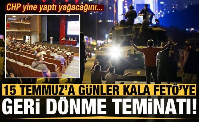 15 Temmuz'a beş gün kala CHP'den FETÖ'ye geri dönme teminatı...