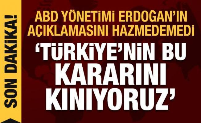 ABD, Erdoğan'ın açıklamasını hazmedemedi: Türkiye'nin aldığı kararı kınıyoruz