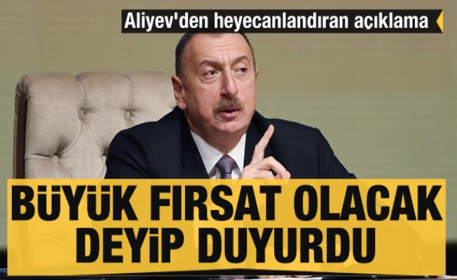 Aliyev'den heyecanlandıran açıklama: Bölgedeki tüm ülkeler için yeni fırsatlar oluşacak