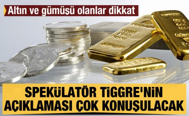 Altın ve gümüşü olanlar dikkat! Spekülatör Tiggre'nin bu açıklaması çok konuşulacak...