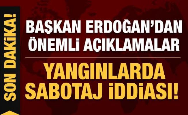 Başkan Erdoğan merak edilen soruyu cevapladı: Yangınlarda sabotaj var mı?