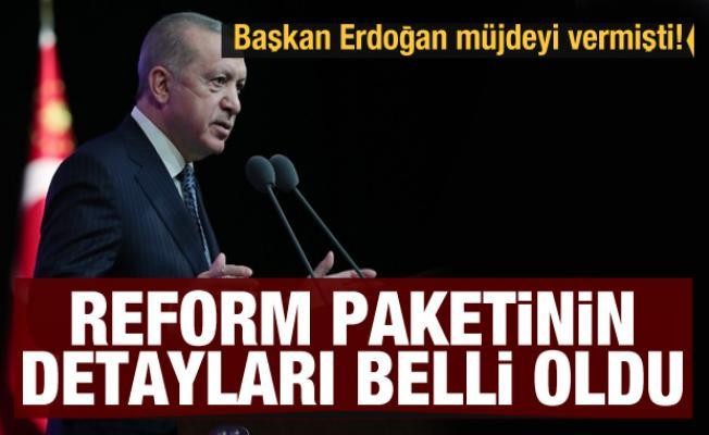 Başkan Erdoğan müjdeyi vermişti! Reform paketinin detayları belli oldu