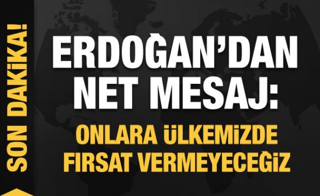 Başkan Erdoğan: Onlara ülkemizde fırsat vermeyeceğiz