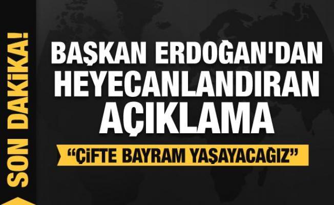 Başkan Erdoğan'dan heyecanlandıran açıklama: Çifte bayram yaşayacağız
