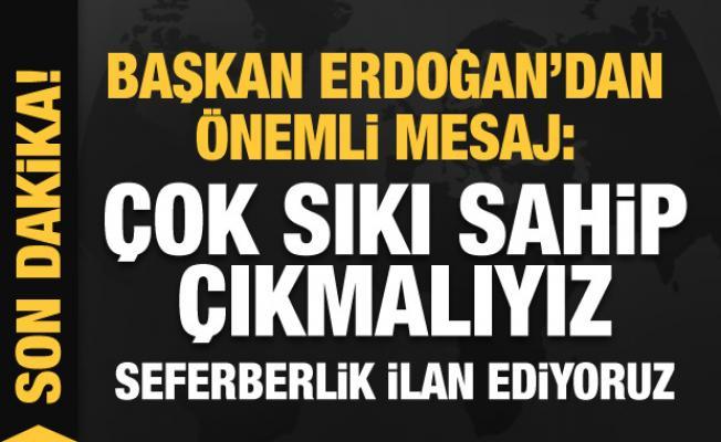 Başkan Erdoğan'dan önemli mesaj: Çok sıkı sahip çıkmalıyız