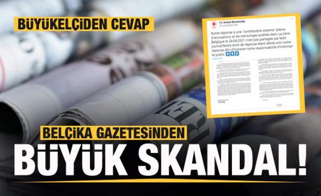 Belçika gazetesinden büyük skandal! Büyükelçiden cevap!