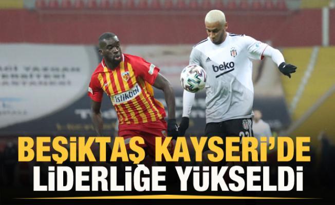 Beşiktaş, Kayseri'de liderliğe yükseldi