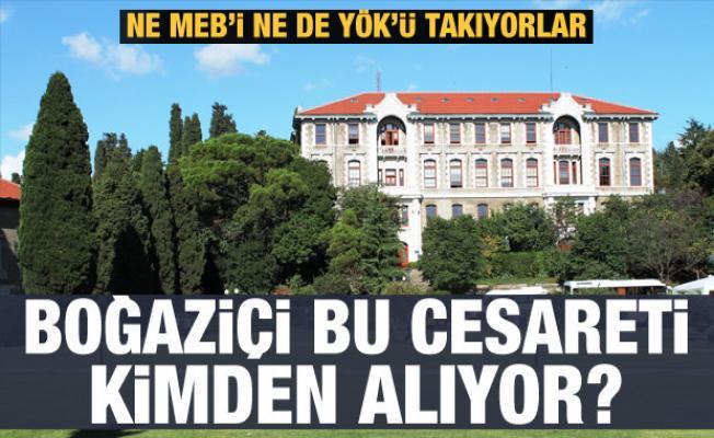 Boğaziçi Üniversitesi bu cesareti kimden alıyor?