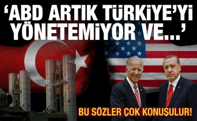 Bu sözler çok konuşulur: ABD artık Türkiye'yi yönetemiyor ve...