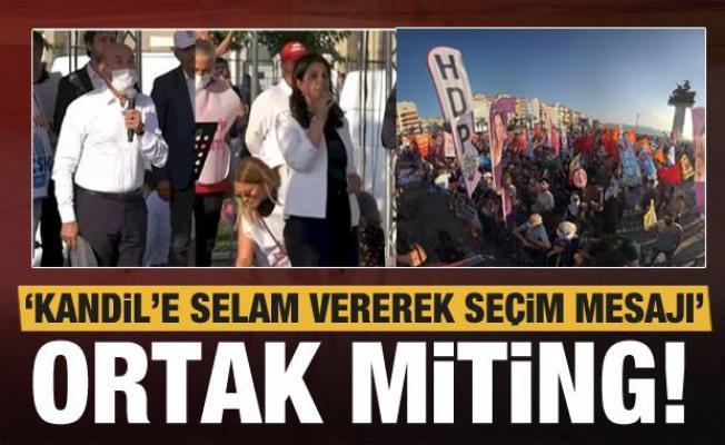 CHP ve HDP'den ortak miting! Kandil'e selam vererek seçim mesajı verdiler