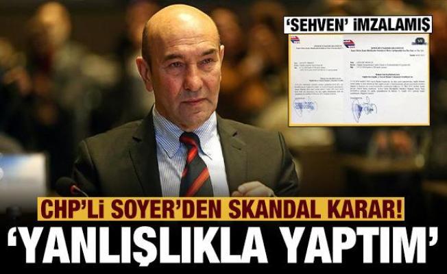 CHP'li Soyer'den skandal karar! 'Yanlışlıkla yaptım' diyerek iptal etti!