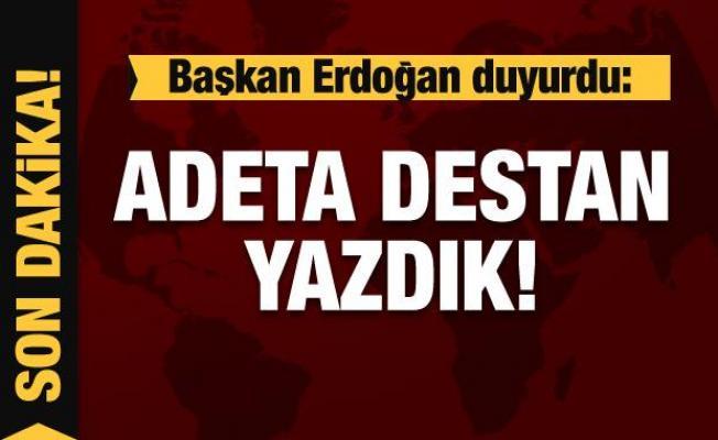 Cumhurbaşkanı Erdoğan: Adeta destan yazdık