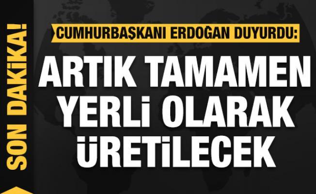 Cumhurbaşkanı Erdoğan duyurdu: Tamamen yerli üretilecek