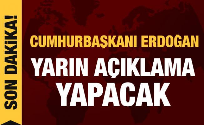 Cumhurbaşkanı Erdoğan yarın açıklama yapacak