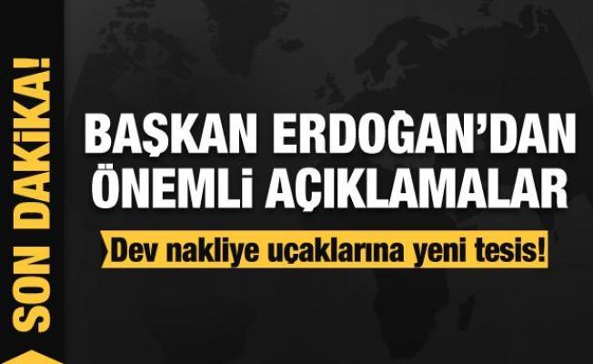 Dev nakliye uçaklarına yeni tesis! Başkan Erdoğan'dan önemli açıklamalar
