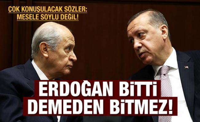 'Erdoğan bitti demeden bu iş bitmez'