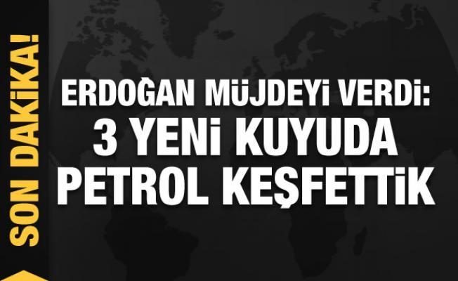 Erdoğan müjdeyi verdi: 3 yeni kuyuda petrol keşfettik