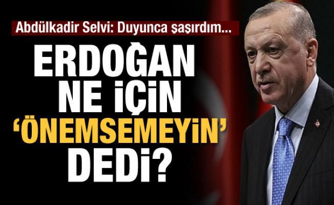 Erdoğan video operasyonları hakkında 'Ciddiye almayın, önemsemeyin' dedi