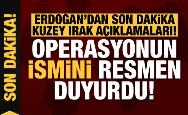 Erdoğan'dan son dakika Kuzey Irak açıklamaları! Operasyonun ismini resmen duyurdu