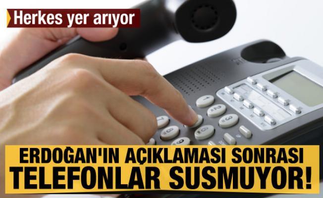 Erdoğan'ın açıklaması sonrası telefonlar susmuyor! Herkes yer arıyor