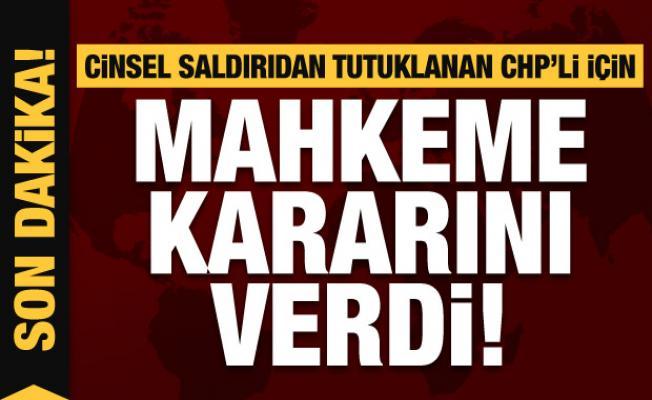 Eski CHP'li İlçe Başkan Yardımcısı cinsel tacizden tutuklanmıştı! Mahkeme kararını verdi