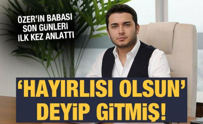 Faruk Fatih Özer'in babası ilk kez konuştu!