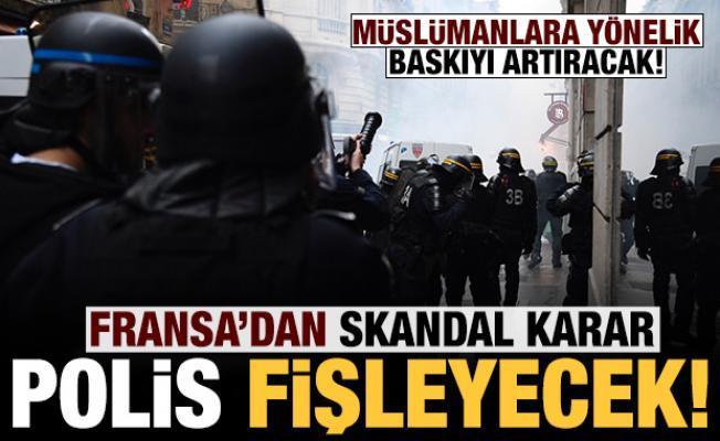 Fransa'dan skandal karar: Polis insanların dini ve siyasi kimliğini fişleyecek!