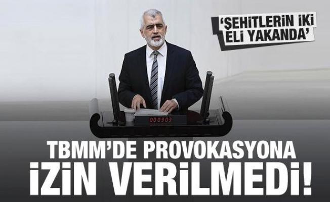 Gergerlioğlu'nun Meclis'i provoke etmesine izin verilmedi: Şehitlerin iki eli yakanda...