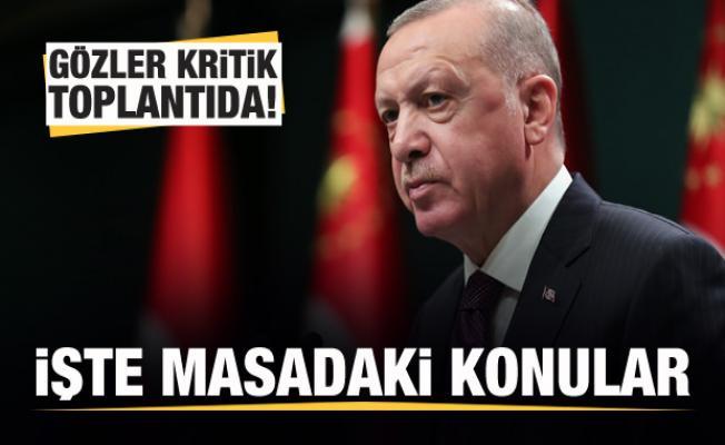 Gözler kritik toplantıda! Başkan Erdoğan yeni kararları duyuracak!