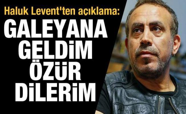 Haluk Levent'ten bomba açıklama: Galeyana geldim, özür dilerim