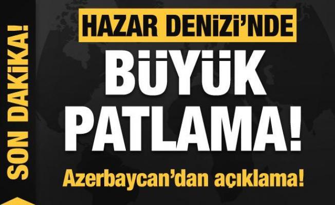 Hazar Denizi'nde büyük patlama! Azerbaycan'dan açıklama...