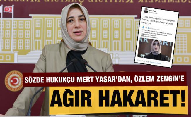 Hukukçu Mert Yaşar'dan AK Partili Özlem Zengin'e ağır hakaret!