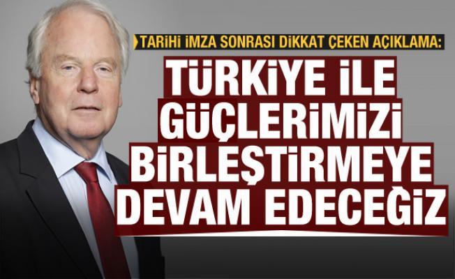 İmzalar atıldı, açıklama geldi: Türkiye ile güçlerimizi birleştirmeye devam edeceğiz