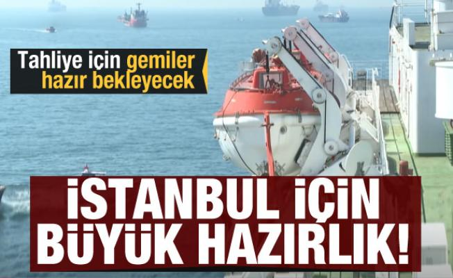 İstanbul için dev hazırlık başladı! Tahliye için gemiler hazır bekleyecek