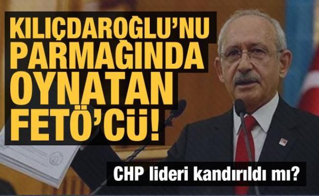 Kılıçdaroğlu kullanıldı mı? CHP'yi parmağında oynatan FETÖ'cü!