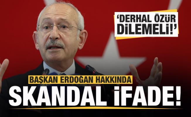 Kılıçdaroğlu'ndan Başkan Erdoğan hakkında skandal ifade! 'Derhal özür dilemeli'