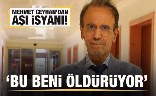 Mehmet Ceyhan'dan aşı isyanı: Bu beni öldürüyor