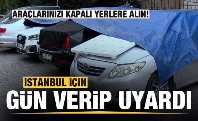 Meteoroloji uzmanı İstanbul için gün verip uyardı: Araçlarınızı kapalı yerlere alın