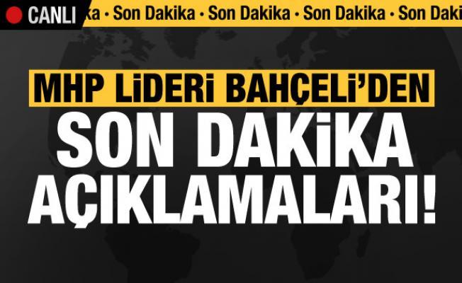 MHP lideri Devlet Bahçeli'den son dakika açıklamaları!