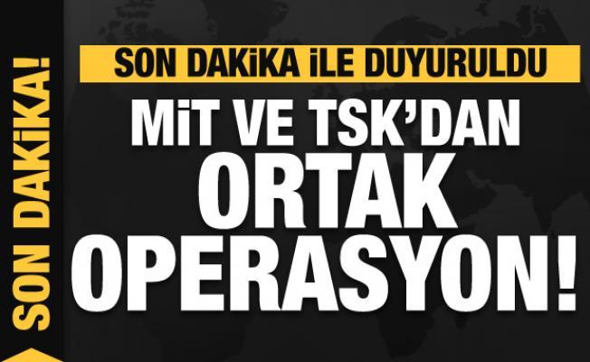MİT ve TSK'dan ortak operasyon! Resmen duyuruldu