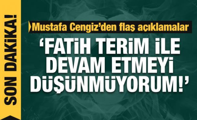 Mustafa Cengiz: Fatih Terim ile devam etmeyi düşünmüyorum
