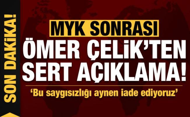 MYK sonrası Ömer Çelik'ten önemli açıklamalar!