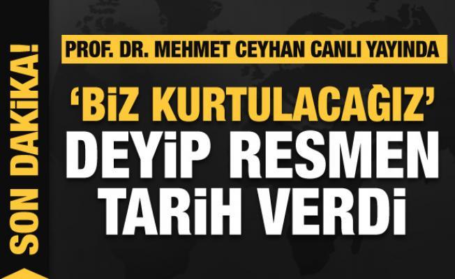 Prof. Dr. Mehmet Ceyhan 'Biz kurtulacağız' deyip canlı yayında tarih verdi