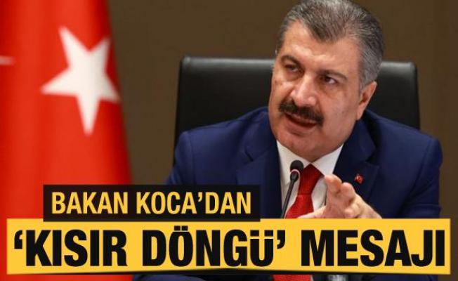 Sağlık Bakanı Koca'dan 'kısır döngü' mesajı