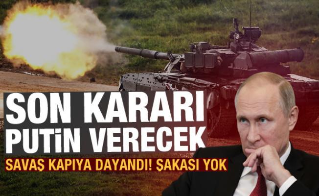 Savaş kapıya dayandı, şakası yok: Son kararı Putin verecek