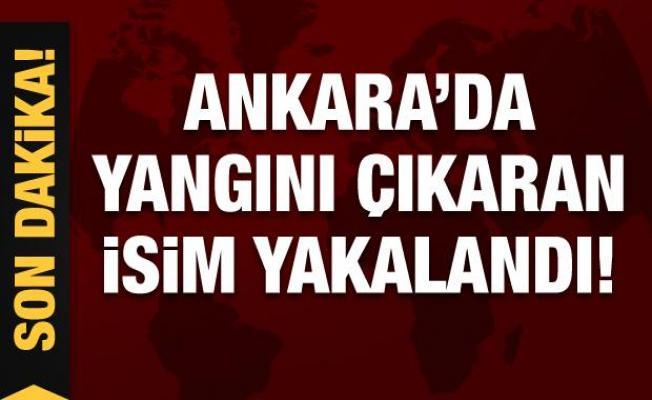 Son Dakika: Ankara'da yangını çıkaran isim yakalandı!