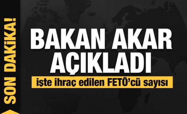 Son Dakika: Bakan Akar ihraç edilen FETÖ'cü sayısını açıkladı