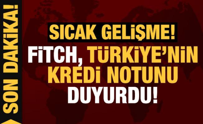 Son dakika: Fitch, Türkiye'nin kredi notunu duyurdu!