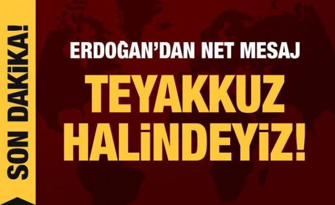 Son dakika haberi... Cumhurbaşkanı Erdoğan'dan net mesaj: Teyakkuz halindeyiz!
