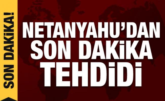 Son Dakika Haberi: Netanyahu'dan tehdit